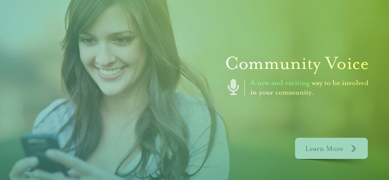 Community Voice, a new and exciting way to be involved in your community. Learn More